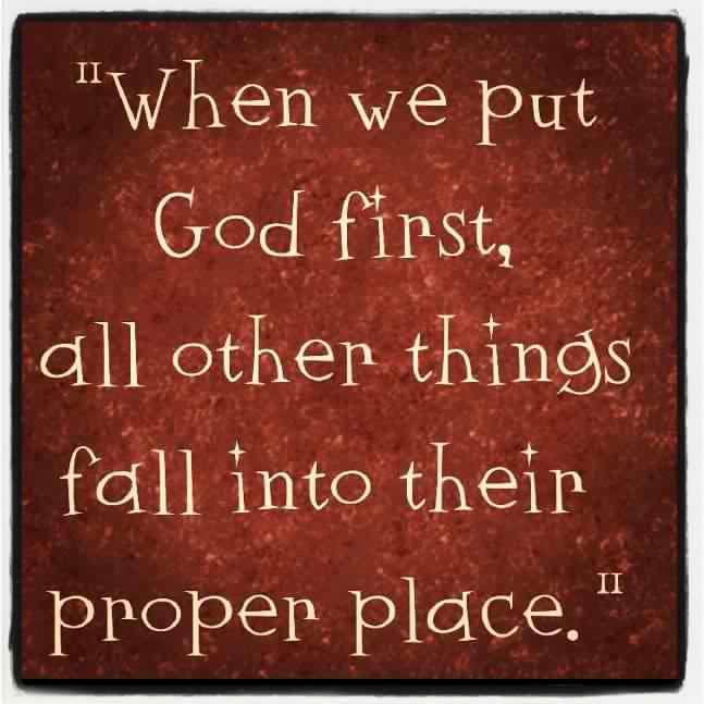 When-we-put-God-first-all-other-thing-fall-into-their-proper-place